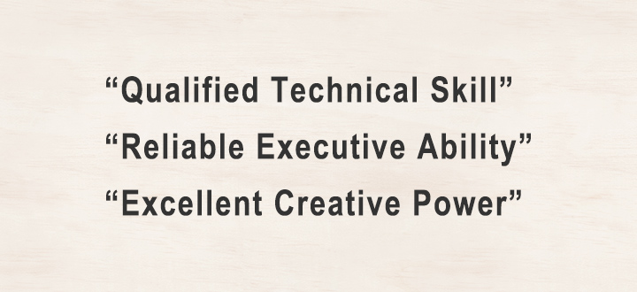 """Qualified Technical Skill"",""Reliable Executive Ability"",""Excellent Creative Power"""