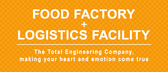 FOOD FACTORY+LOGISTICS FACILITY The Total Engineering Company,making your heart and emotion come true